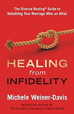 Healing from Infidelity: The Divorce Busting Guide to Rebuilding Your Marriage After an Affair