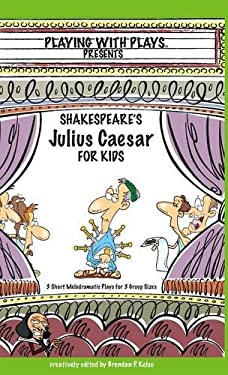 Shakespeare's Julius Caeser for Kids: 3 Short Melodramatic Plays for 3 Group Sizes