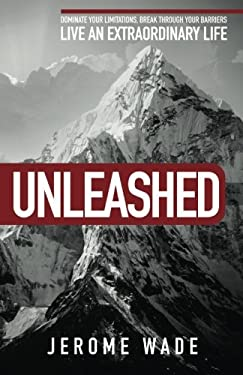 Unleashed: Dominate Your Limitations, Break Through Your Barriers, Live an Extraordinary Life!