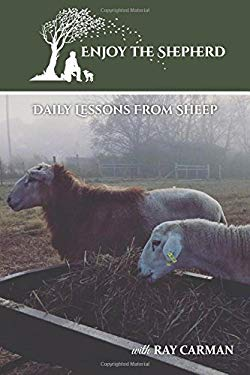 Enjoy The Shepherd: Daily Lessons From Sheep