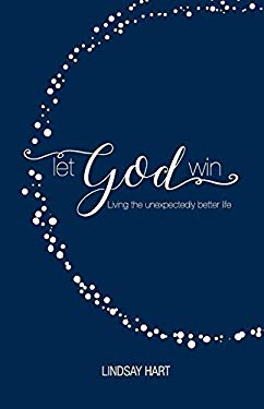 Let God Win: Living the Unexpectedly Better Life