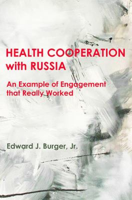 HEALTH COOPERATION with RUSSIA: An Example of Engagement that Really Worked