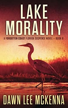Lake Morality (The Forgotten Coast Florida Suspense Series) (Volume 8)