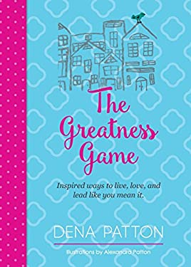 The Greatness Game: Inspired ways to live, love, and lead like you mean it.