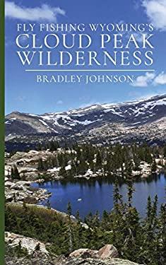 Fly Fishing Wyoming's Cloud Peak Wilderness