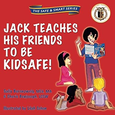 Jack Teaches His Friends to Be KidSafe! (The Safe & Smart Series)