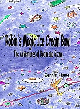 Robin's Magic Ice Cream Bowl: The Adventures of Robin and Gizmo