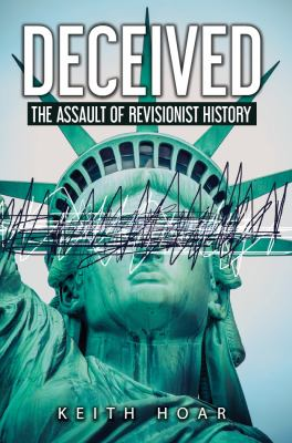 DECEIVED: The Assault of Revisionist History