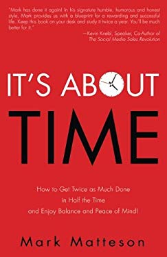 It's About TIME: How to Get Twice as Much Done in Half the Time and Enjoy Balance and Peace of Mind!