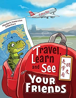 Travel, Learn and See Your Friends: Adventures in Mandarin Immersion (Chinese Edition)
