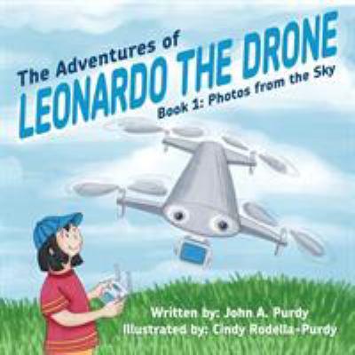 The Adventures of Leonardo the Drone: Book 1: Photos from the Sky