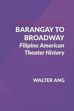 Barangay to Broadway: Filipino American Theater History