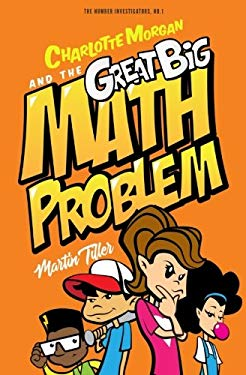 Charlotte Morgan and the Great Big Math Problem (The Number Investigators) (Volume 1)