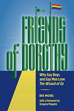 Friends of Dorothy: Why Gay Boys and Gay Men Love The Wizard of Oz