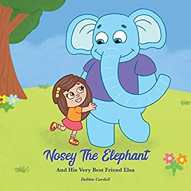 Nosey the Elephant and His Very Best Friend Elsa