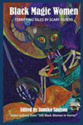 Black Magic Women: Terrifying Tales by Scary Sisters