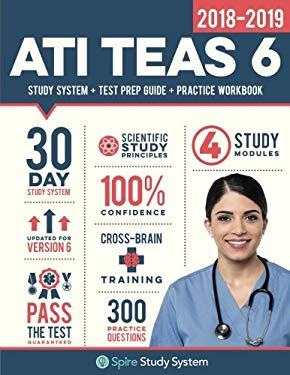 ATI TEAS 6 Study Guide 2018-2019: Spire Study System & ATI TEAS VI Test Prep Guide with ATI TEAS Version 6 Practice Test Review Questions for the Test