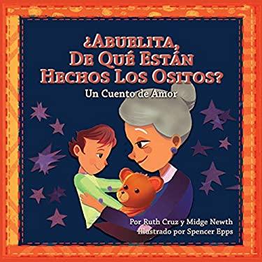 Abuelita, De Qu Estn Hechos Los Ositos?: Un Cuento de Amor (Spanish Edition)