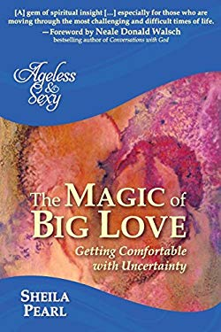 Ageless and Sexy: The Magic of Big Love: Getting Comfortable with Uncertainty (Volume 2)