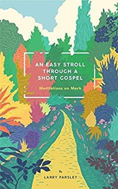 An Easy Stroll Through a Short Gospel: Meditations on Mark