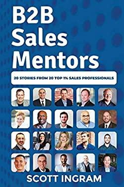 B2B Sales Mentors: 20 Stories from 20 Top 1% Sales Professionals