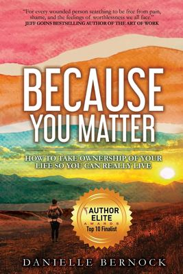 Because You Matter: How to Take Ownership of Your Life So You Can Really Live