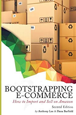 Bootstrapping E-commerce: How to Import and Sell on Amazon (Revised 2018 Edition