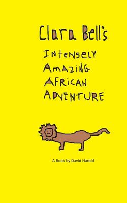 Clara Bell's Intensely Amazing African Adventure (The Ayla Bayla Book Collection)