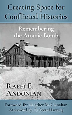 Creating Space for Conflicted Histories: Remembering the Atomic Bomb