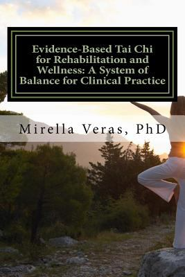 Evidence-Based Tai Chi for Rehabilitation and Wellness: A System of Balance for Clinical Practice: A System of Balance for Clinical Practice