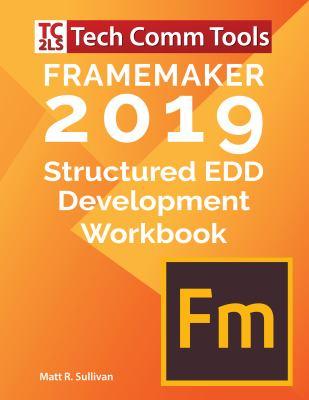FrameMaker 2019 - Structured EDD Development Workbook: Updated for FrameMaker 2019 Release