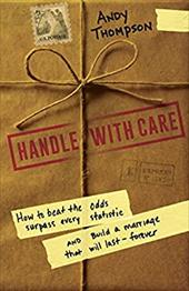 Handle with Care: How to Beat the Odds, Surpass Every Statistic, and Build a Marriage That Will Last - Forever 22211786