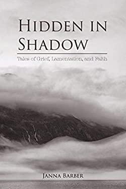Hidden in Shadow: Tales of Grief, Lamentation, and Faith
