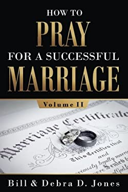 How To PRAY For A Successful MARRIAGE: Volume II: Volume II (Volume 2)