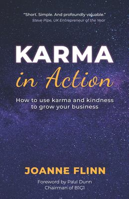 Karma In Action: How to Use Karma and Kindness to Grow Your Business