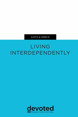 Love & Serve: Living Interdependently (Devoted: Discipleship Training for Small Groups)