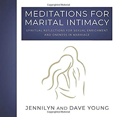 Meditations for Marital Intimacy: Spiritual Reflections for Sexual Enrichment and Oneness in Marriage