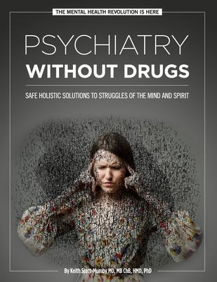 Psychiatry Without Drugs: SAFE HOLISTIC SOLUTIONS TO STRUGGLES OF THE MIND AND SPIRIT