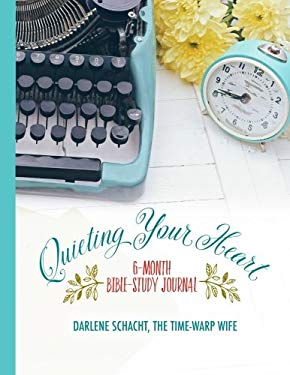 Quieting Your Heart: 6-Month Bible-Study Journal