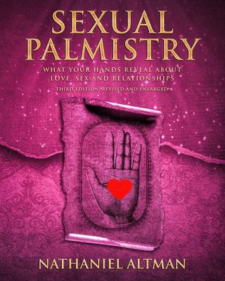 Sexual Palmistry: What Your Hands Reveal about Love, Sex and Relationships