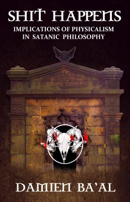 Shit Happens: Implications of Physicalism in Satanic Philosophy
