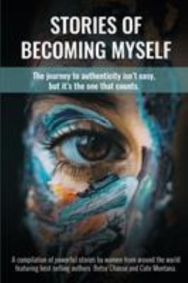 Stories of Becoming Myself: The journey to authenticity isn't easy, but it's the one that counts.