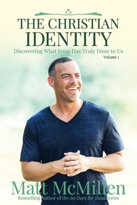 The Christian Identity, Volume 1: Discovering What Jesus Has Truly Done to Us (The Christian Idenity)