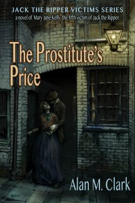 The Prostitute's Price: A Novel of Mary Jane Kelly, the Fifth Victim of Jack the Ripper (Jack the Ripper Victims)