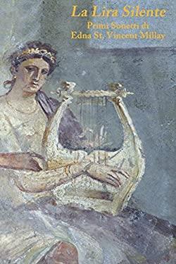 The Silent Lyre/La Lira Silente: Early Sonnets Of/Primi Sonetti Di Edna St. Vincent Millay (Italian Edition)