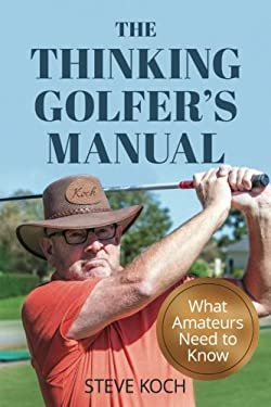 The Thinking Golfer's Manual: What Amateurs Need to Know