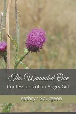 The Wounded One: Confessions of an Angry Girl