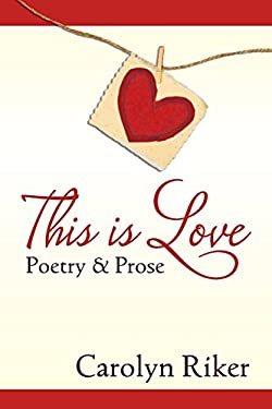 This is Love: Poetry & Prose