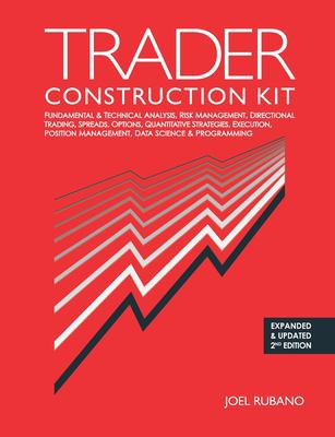 Trader Construction Kit: Fundamental & Technical Analysis, Risk Management, Directional Trading, Spreads, Options, Quantitative Strategies, Execution,