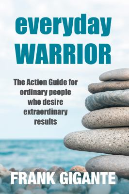 everyday Warrior: The Action Guide for Ordinary People who Desire Extraordinary Results